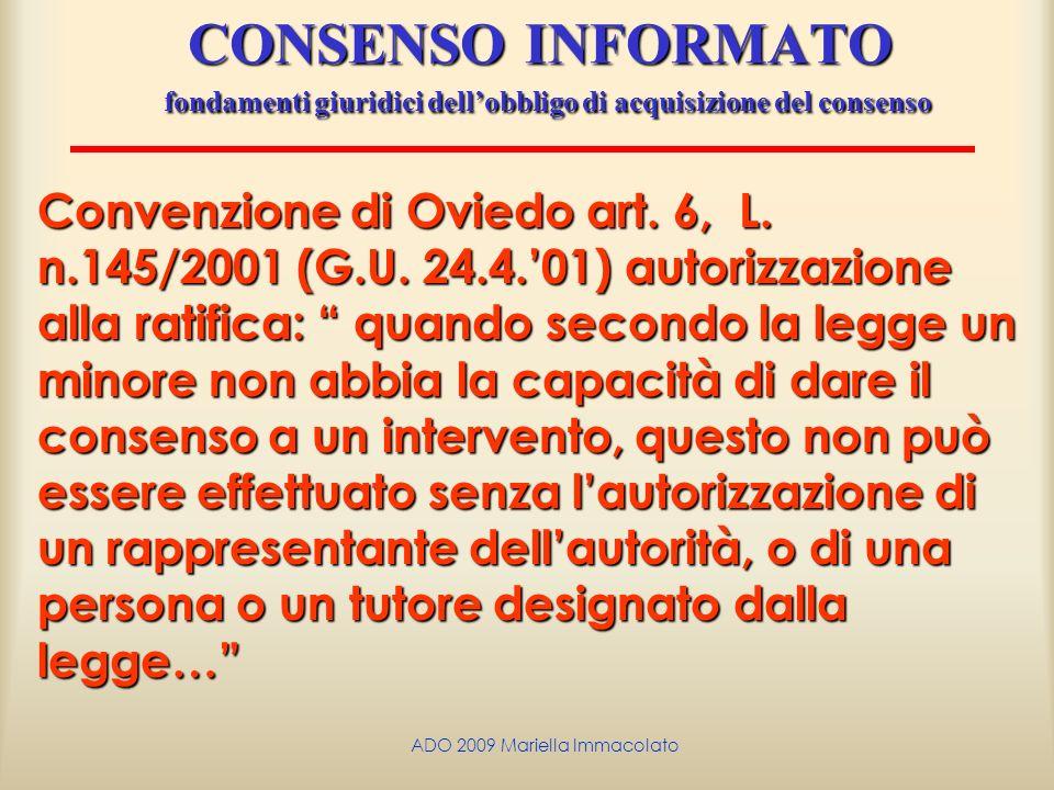ADO 2009 Mariella Immacolato CONSENSO INFORMATO fondamenti giuridici dellobbligo di acquisizione del consenso Convenzione di Oviedo art. 6, L. n.145/2