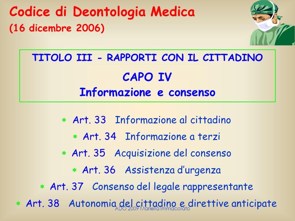 ADO 2009 Mariella Immacolato Codice di Deontologia Medica (16 dicembre 2006) TITOLO III - RAPPORTI CON IL CITTADINO CAPO IV Informazione e consenso Ar