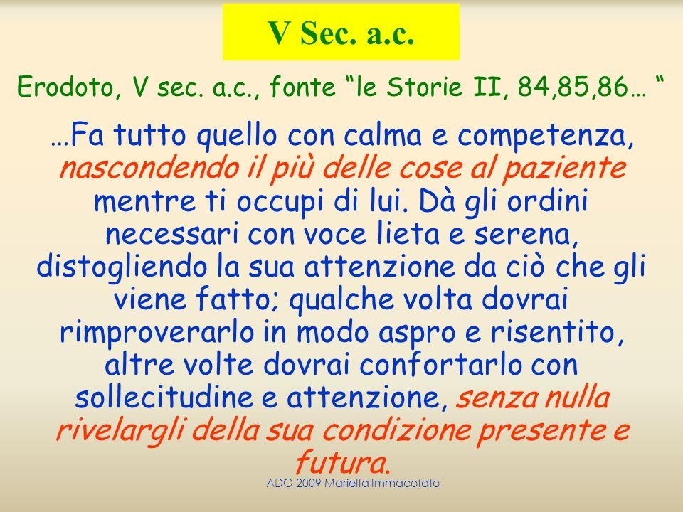 ADO 2009 Mariella Immacolato Erodoto, V sec. a.c., fonte le Storie II, 84,85,86… …Fa tutto quello con calma e competenza, nascondendo il più delle cos