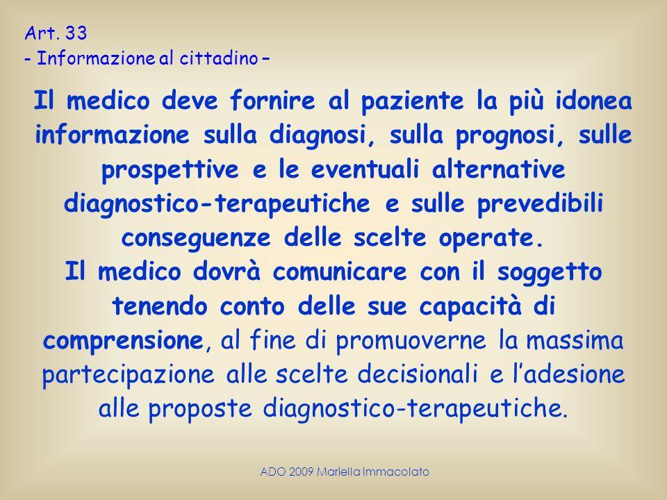 ADO 2009 Mariella Immacolato Art. 33 - Informazione al cittadino – Il medico deve fornire al paziente la più idonea informazione sulla diagnosi, sulla