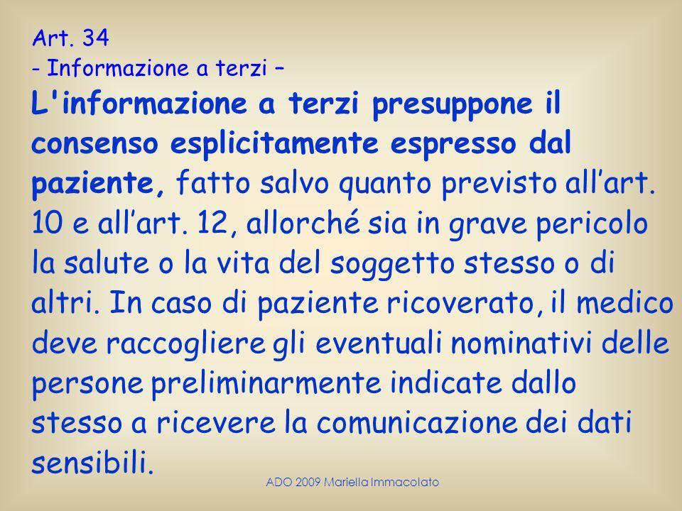 ADO 2009 Mariella Immacolato Art. 34 - Informazione a terzi – L'informazione a terzi presuppone il consenso esplicitamente espresso dal paziente, fatt