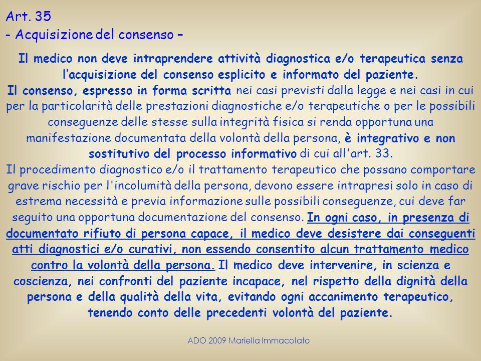 ADO 2009 Mariella Immacolato Art. 35 - Acquisizione del consenso – Il medico non deve intraprendere attività diagnostica e/o terapeutica senza lacquis