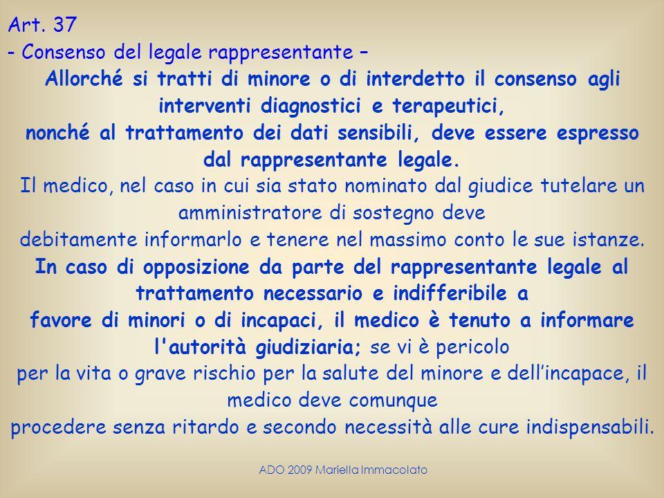 ADO 2009 Mariella Immacolato Art. 37 - Consenso del legale rappresentante – Allorché si tratti di minore o di interdetto il consenso agli interventi d