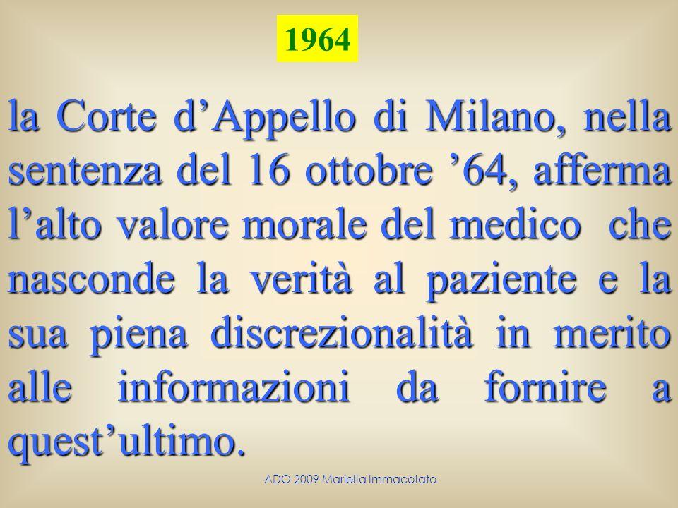 ADO 2009 Mariella Immacolato la Corte dAppello di Milano, nella sentenza del 16 ottobre 64, afferma lalto valore morale del medico che nasconde la ver