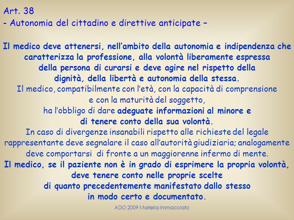 ADO 2009 Mariella Immacolato Art. 38 - Autonomia del cittadino e direttive anticipate – Il medico deve attenersi, nellambito della autonomia e indipen