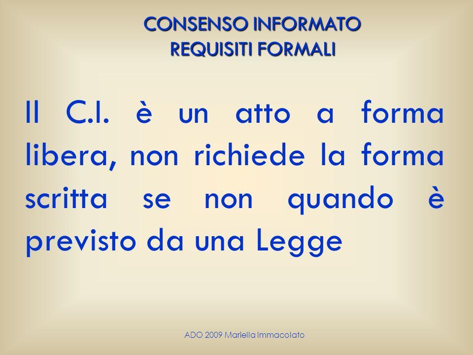 ADO 2009 Mariella Immacolato Il C.I. è un atto a forma libera, non richiede la forma scritta se non quando è previsto da una Legge CONSENSO INFORMATO