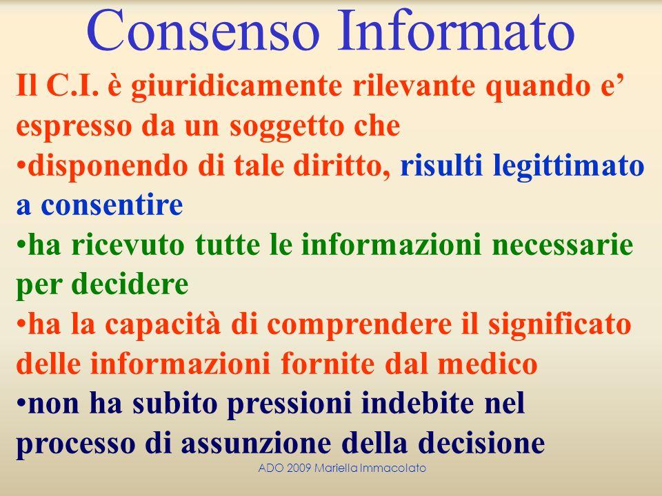 ADO 2009 Mariella Immacolato Consenso Informato Il C.I. è giuridicamente rilevante quando e espresso da un soggetto che disponendo di tale diritto, ri