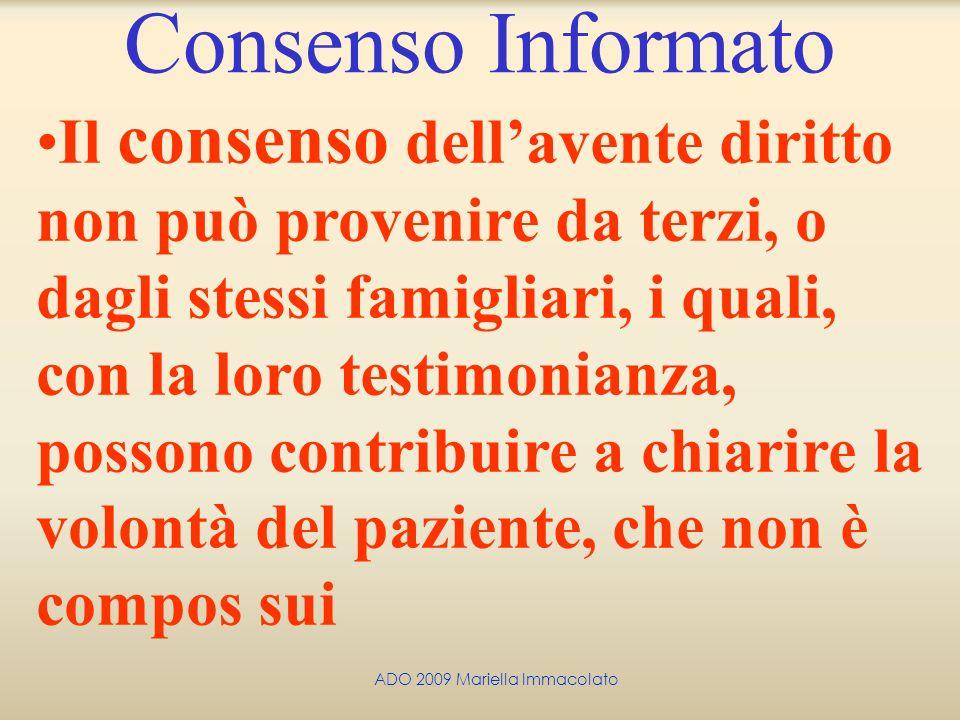 ADO 2009 Mariella Immacolato Consenso Informato Il consenso dellavente diritto non può provenire da terzi, o dagli stessi famigliari, i quali, con la