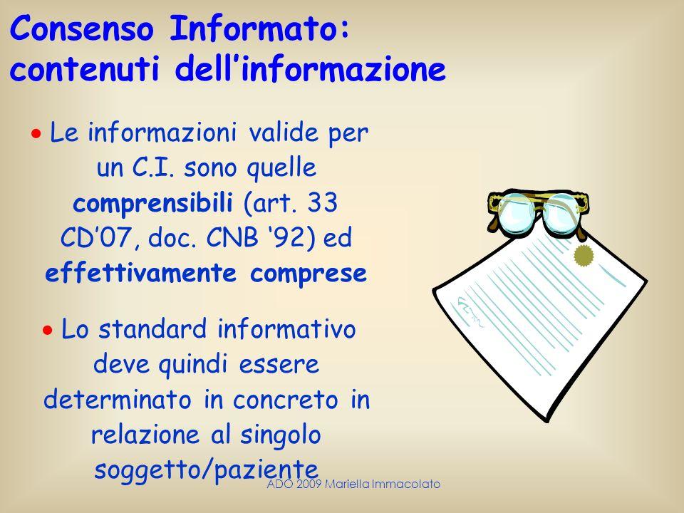 ADO 2009 Mariella Immacolato Consenso Informato: contenuti dellinformazione Le informazioni valide per un C.I. sono quelle comprensibili (art. 33 CD07