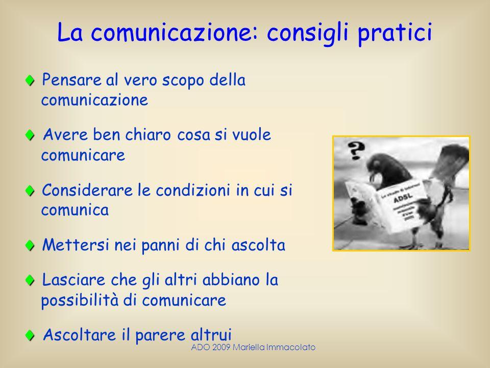 ADO 2009 Mariella Immacolato Pensare al vero scopo della comunicazione Avere ben chiaro cosa si vuole comunicare Considerare le condizioni in cui si c