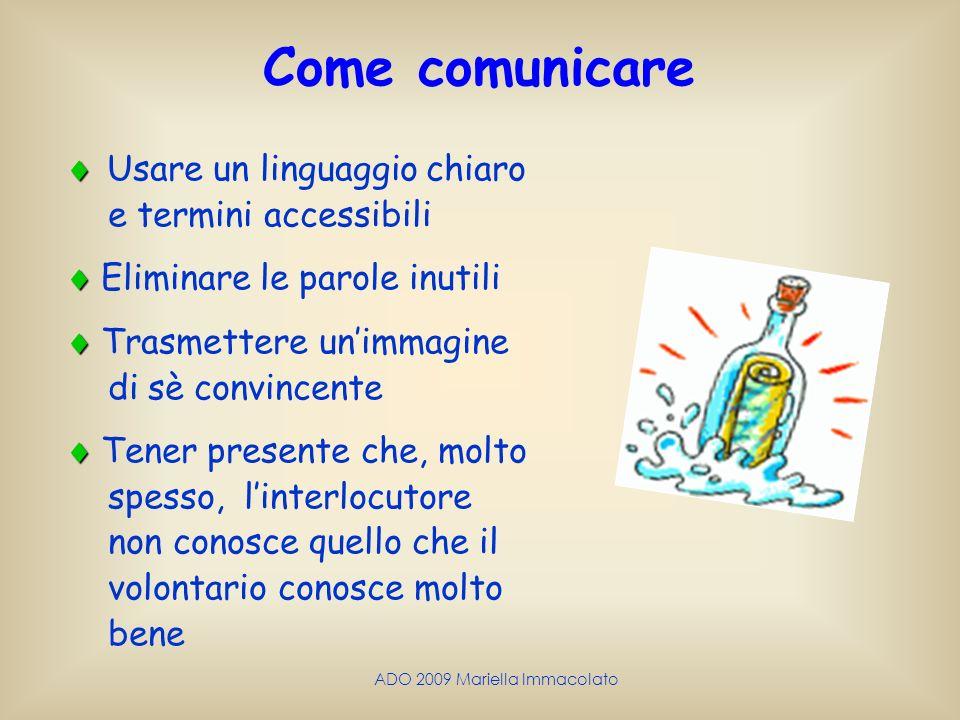 ADO 2009 Mariella Immacolato Come comunicare Usare un linguaggio chiaro e termini accessibili Eliminare le parole inutili Trasmettere unimmagine di sè