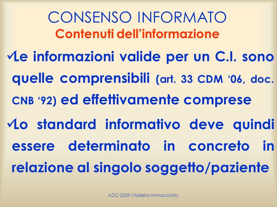 ADO 2009 Mariella Immacolato CONSENSO INFORMATO Contenuti dellinformazione Le informazioni valide per un C.I. sono quelle comprensibili (art. 33 CDM 0