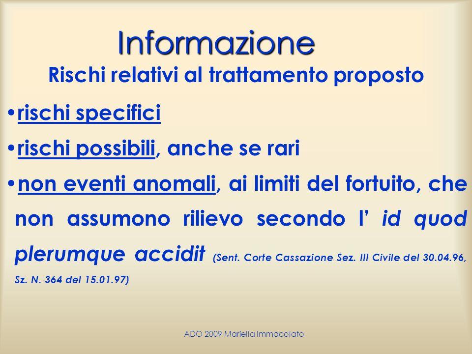 ADO 2009 Mariella Immacolato Informazione Rischi relativi al trattamento proposto rischi specifici rischi possibili, anche se rari non eventi anomali,