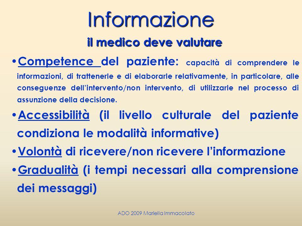 ADO 2009 Mariella ImmacolatoInformazione il medico deve valutare Competence del paziente: capacità di comprendere le informazioni, di trattenerle e di