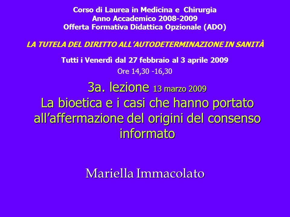 Mariella Immacolato 3a. lezione 13 marzo 2009 La bioetica e i casi che hanno portato allaffermazione del origini del consenso informato Corso di Laure