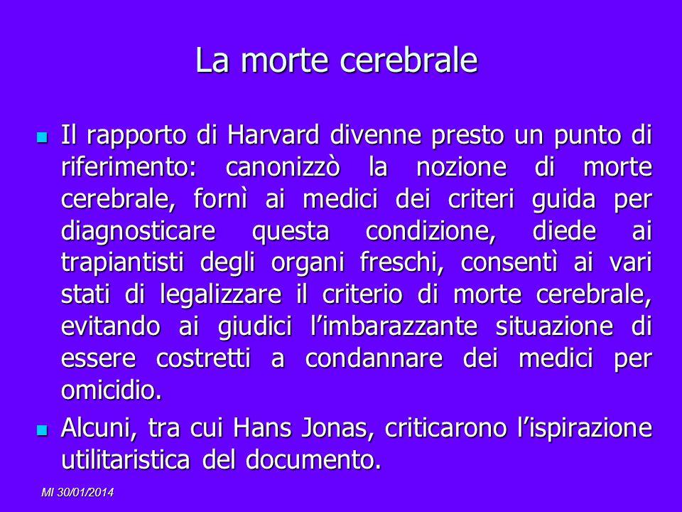 MI 30/01/2014 La morte cerebrale Il rapporto di Harvard divenne presto un punto di riferimento: canonizzò la nozione di morte cerebrale, fornì ai medi