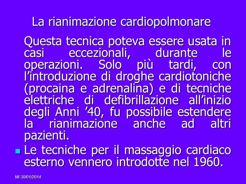 MI 30/01/2014 La rianimazione cardiopolmonare Questa tecnica poteva essere usata in casi eccezionali, durante le operazioni. Solo più tardi, con lintr