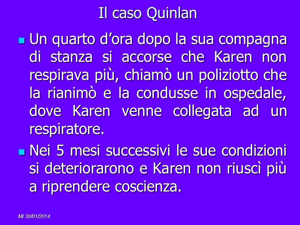 MI 30/01/2014 Il caso Quinlan Un quarto dora dopo la sua compagna di stanza si accorse che Karen non respirava più, chiamò un poliziotto che la rianim