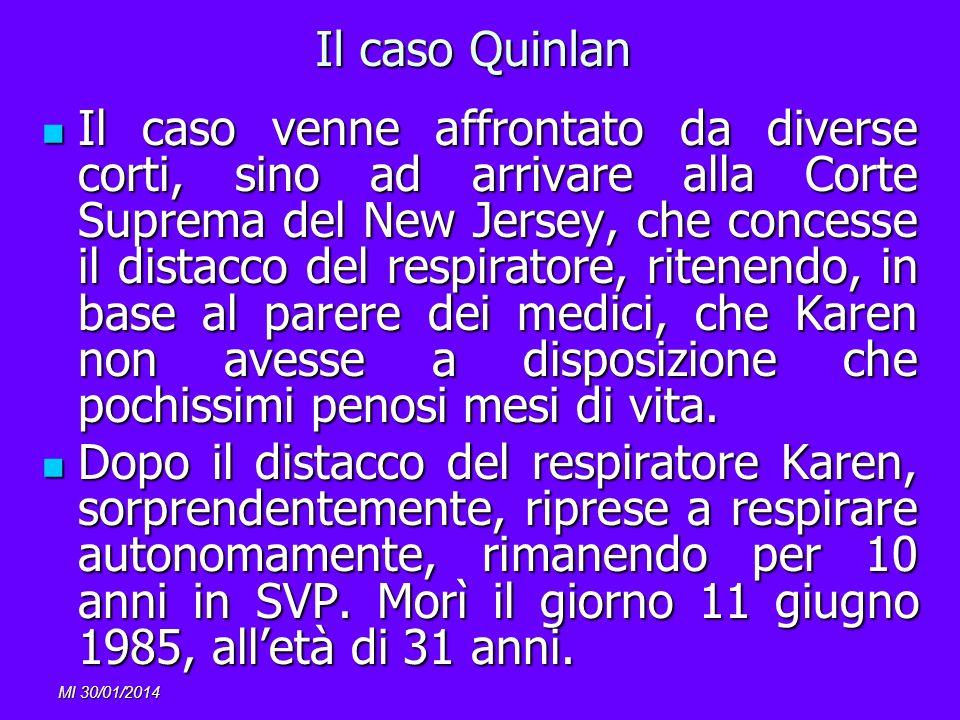 MI 30/01/2014 Il caso Quinlan Il caso venne affrontato da diverse corti, sino ad arrivare alla Corte Suprema del New Jersey, che concesse il distacco
