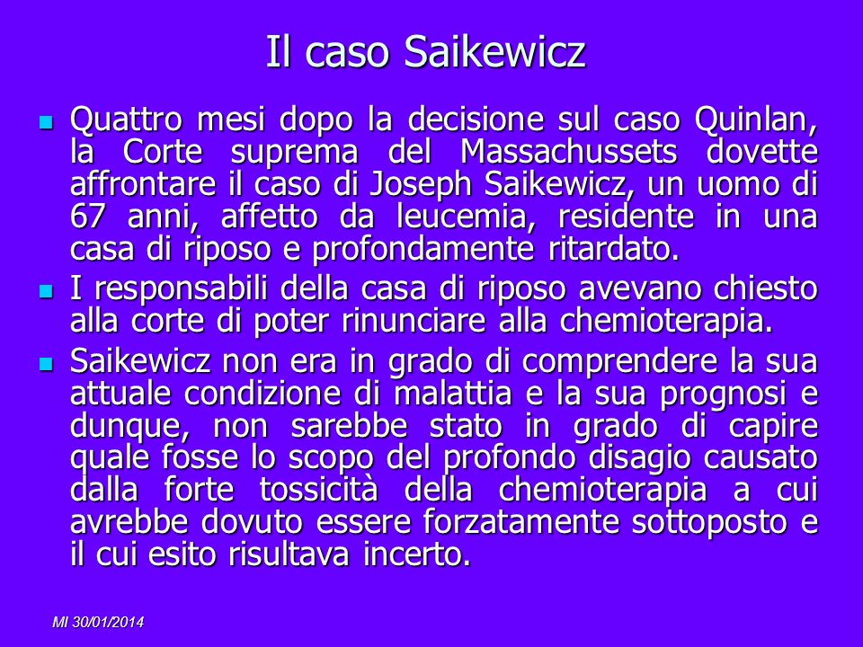 MI 30/01/2014 Il caso Saikewicz Quattro mesi dopo la decisione sul caso Quinlan, la Corte suprema del Massachussets dovette affrontare il caso di Jose