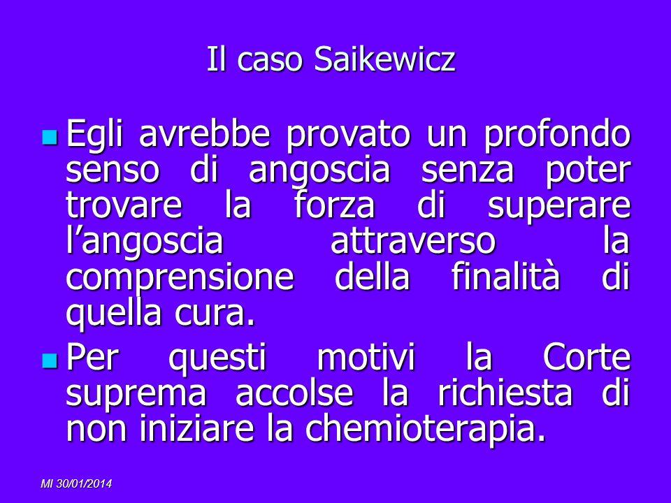 MI 30/01/2014 Il caso Saikewicz Egli avrebbe provato un profondo senso di angoscia senza poter trovare la forza di superare langoscia attraverso la co