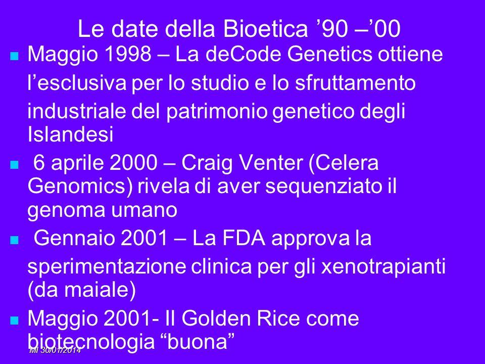 MI 30/01/2014 Le date della Bioetica 90 –00 Maggio 1998 – La deCode Genetics ottiene lesclusiva per lo studio e lo sfruttamento industriale del patrim