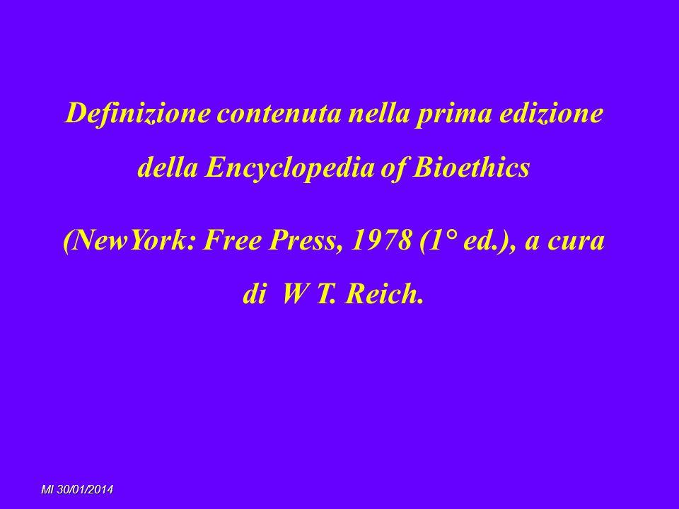 MI 30/01/2014 Definizione contenuta nella prima edizione della Encyclopedia of Bioethics (NewYork: Free Press, 1978 (1° ed.), a cura di W T. Reich.