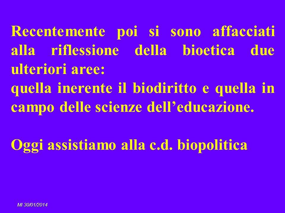 MI 30/01/2014 Recentemente poi si sono affacciati alla riflessione della bioetica due ulteriori aree: quella inerente il biodiritto e quella in campo