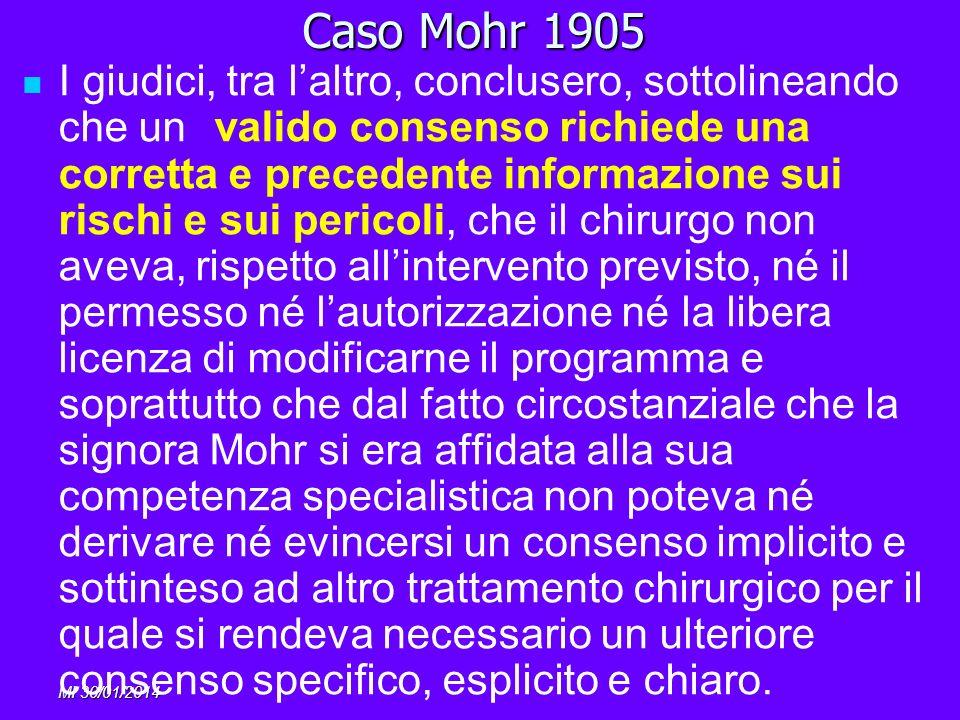 MI 30/01/2014 Caso Mohr 1905 I giudici, tra laltro, conclusero, sottolineando che un valido consenso richiede una corretta e precedente informazione s