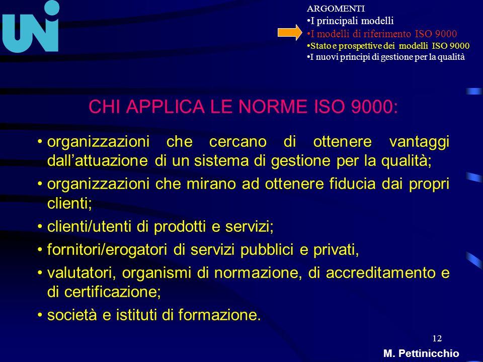 12 CHI APPLICA LE NORME ISO 9000: organizzazioni che cercano di ottenere vantaggi dallattuazione di un sistema di gestione per la qualità; organizzazi