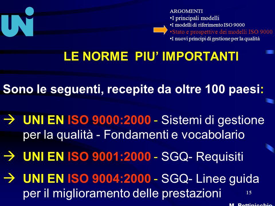 15 LE NORME PIU IMPORTANTI Sono le seguenti, recepite da oltre 100 paesi: à UNI EN ISO 9000:2000 - Sistemi di gestione per la qualità - Fondamenti e v