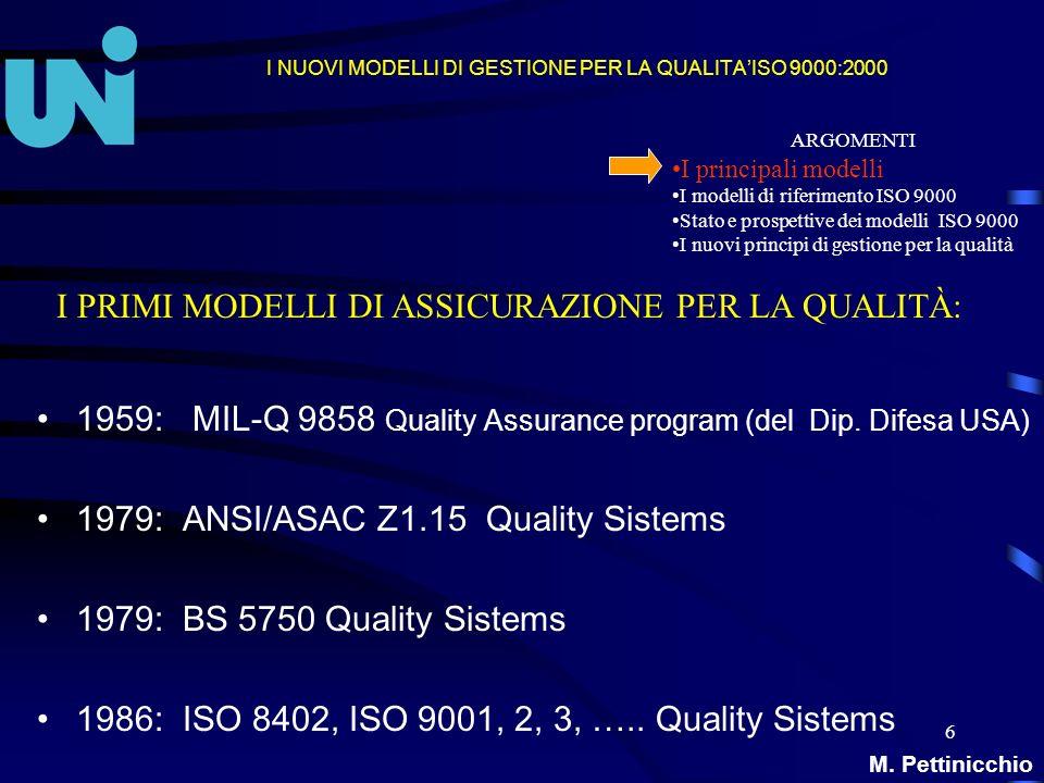 6 I NUOVI MODELLI DI GESTIONE PER LA QUALITAISO 9000:2000 1959: MIL-Q 9858 Quality Assurance program (del Dip. Difesa USA) 1979: ANSI/ASAC Z1.15 Quali