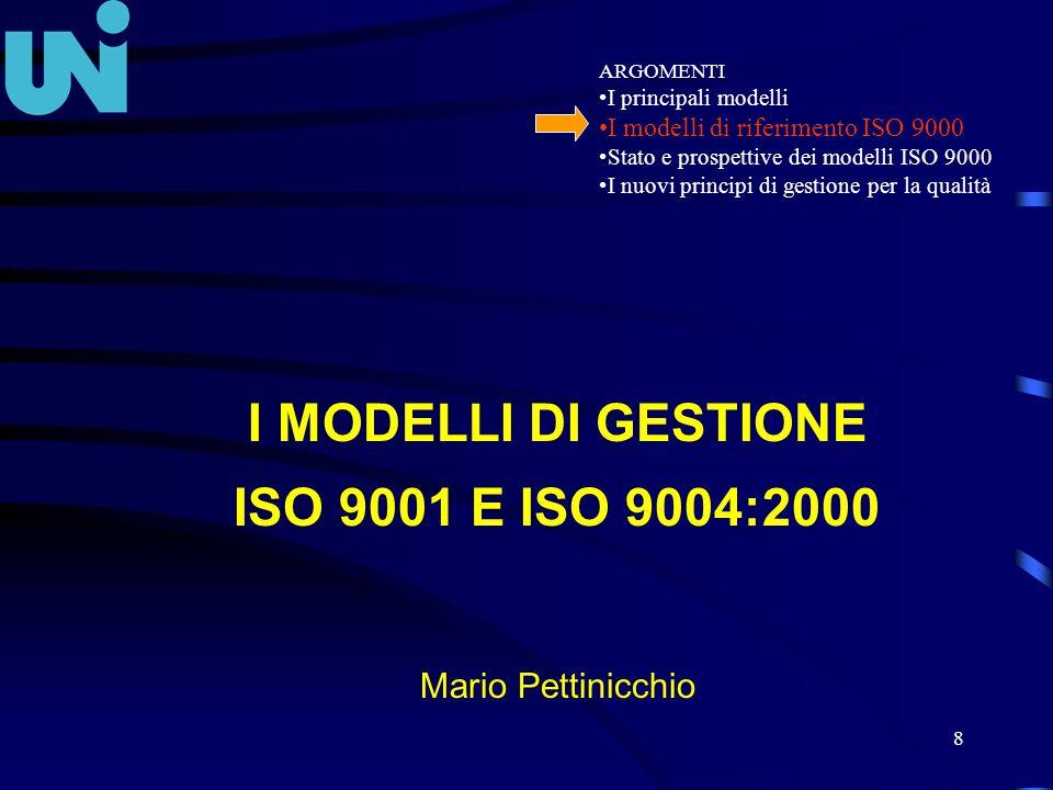 8 I MODELLI DI GESTIONE ISO 9001 E ISO 9004:2000 Mario Pettinicchio ARGOMENTI I principali modelli I modelli di riferimento ISO 9000 Stato e prospetti