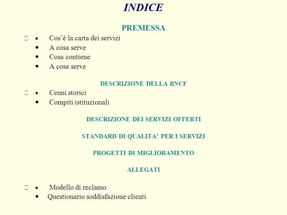 INDICE PREMESSA Cosè la carta dei servizi A cosa serve Cosa contiene A cosa serve DESCRIZIONE DELLA BNCF Cenni storici Compiti istituzionali DESCRIZIO