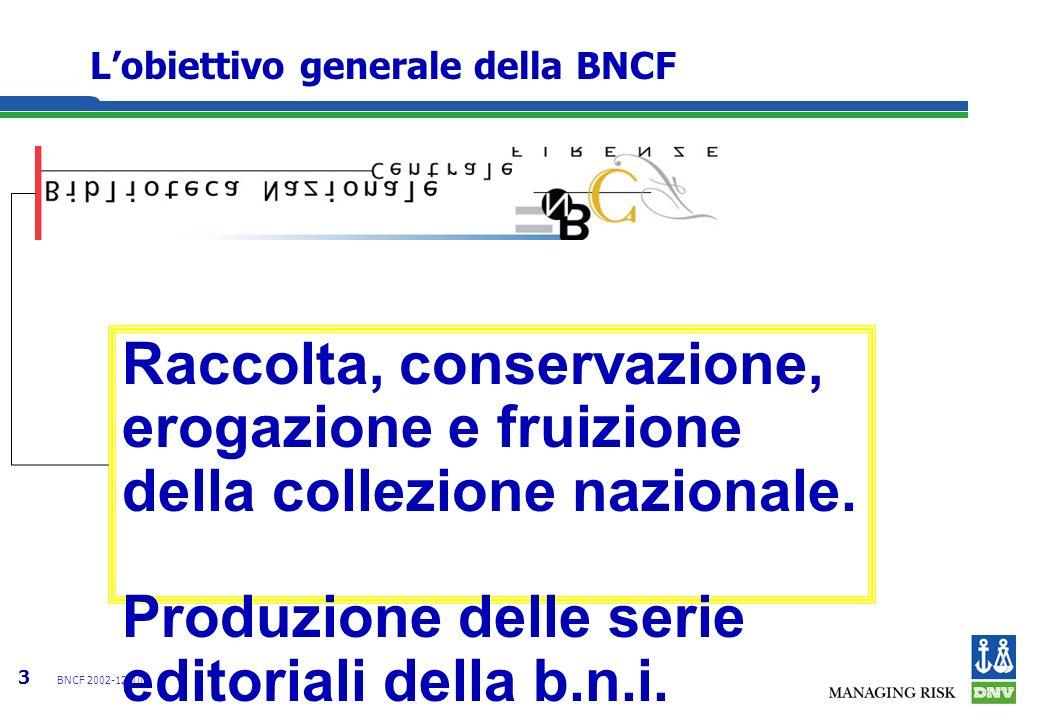 3 BNCF 2002-12-10 Lobiettivo generale della BNCF Raccolta, conservazione, erogazione e fruizione della collezione nazionale. Produzione delle serie ed