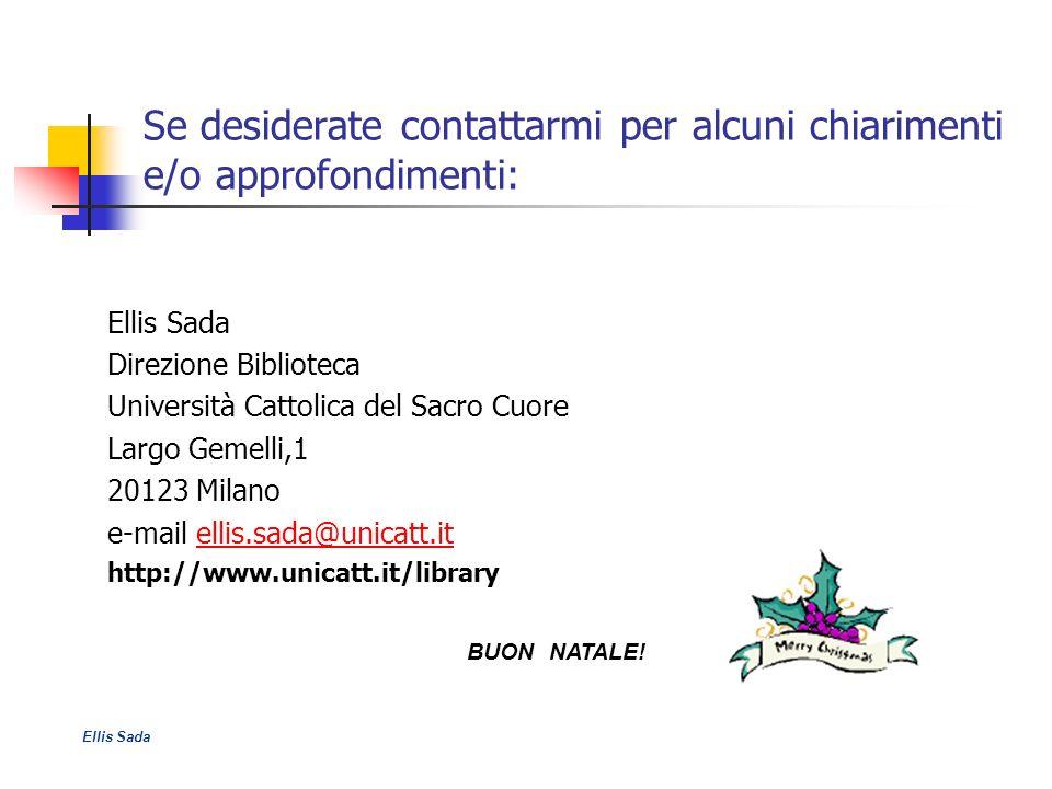 Se desiderate contattarmi per alcuni chiarimenti e/o approfondimenti: Ellis Sada Direzione Biblioteca Università Cattolica del Sacro Cuore Largo Gemel