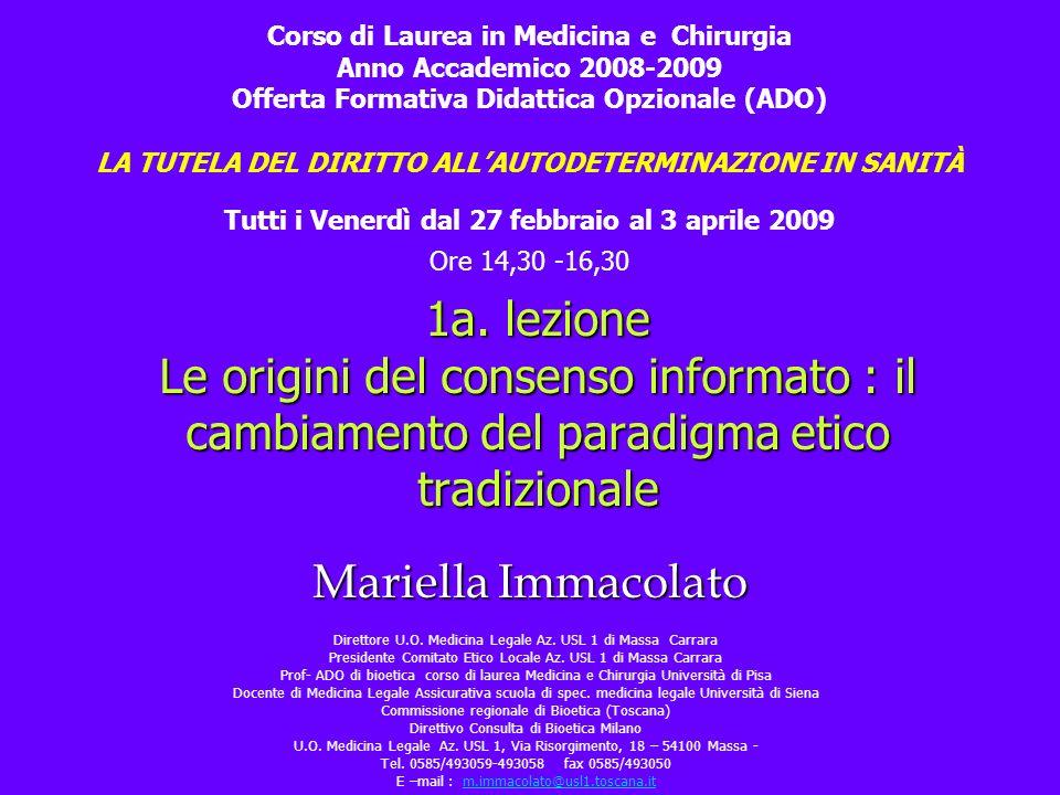 Mariella Immacolato 1a. lezione Le origini del consenso informato : il cambiamento del paradigma etico tradizionale Corso di Laurea in Medicina e Chir