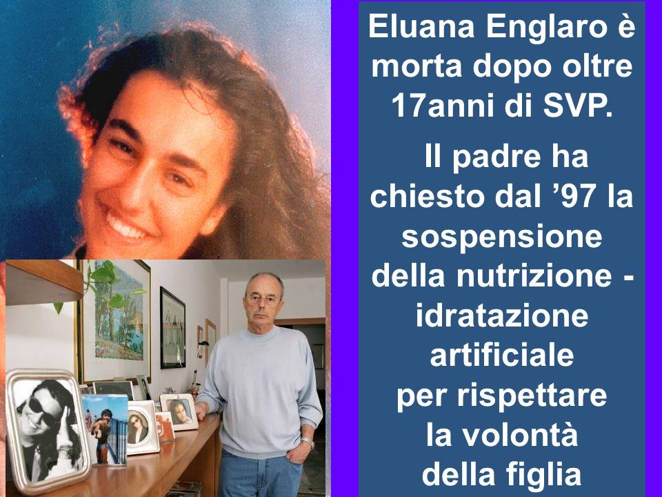 MI 30/01/2014 Eluana Englaro è morta dopo oltre 17anni di SVP. Il padre ha chiesto dal 97 la sospensione della nutrizione - idratazione artificiale pe