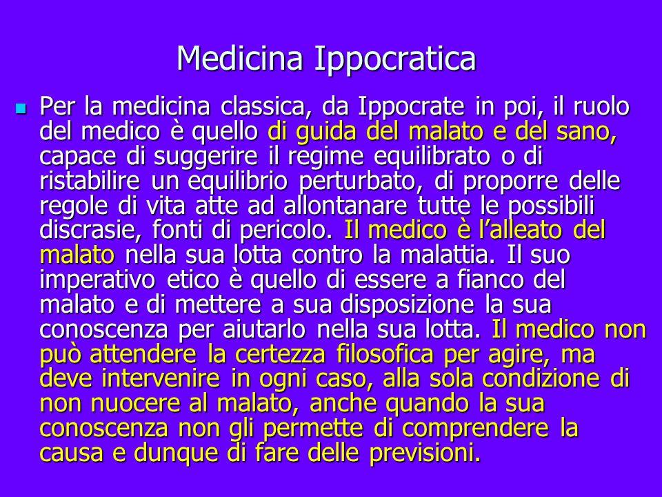 Medicina Ippocratica Per la medicina classica, da Ippocrate in poi, il ruolo del medico è quello di guida del malato e del sano, capace di suggerire i