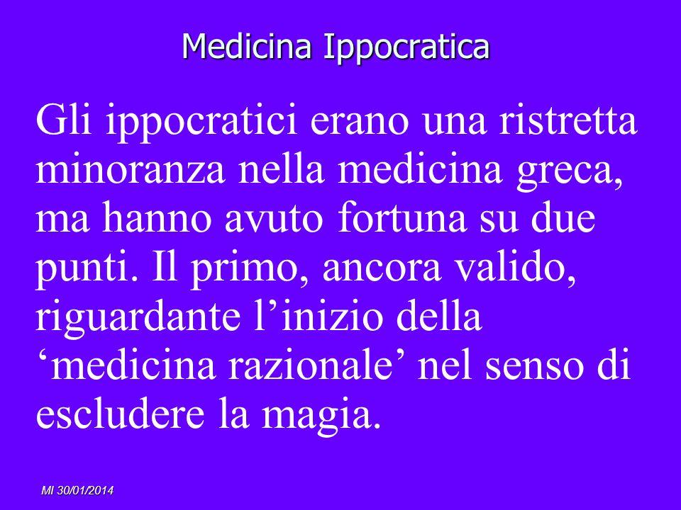 MI 30/01/2014 Medicina Ippocratica Gli ippocratici erano una ristretta minoranza nella medicina greca, ma hanno avuto fortuna su due punti. Il primo,