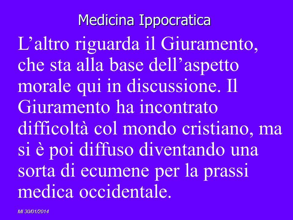 MI 30/01/2014 Medicina Ippocratica Laltro riguarda il Giuramento, che sta alla base dellaspetto morale qui in discussione. Il Giuramento ha incontrato