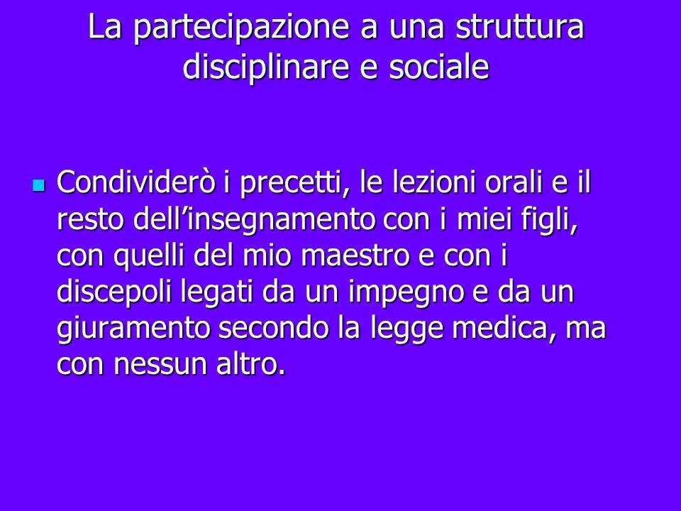 La partecipazione a una struttura disciplinare e sociale Condividerò i precetti, le lezioni orali e il resto dellinsegnamento con i miei figli, con qu