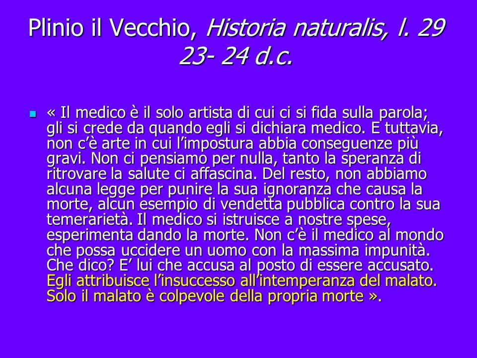 Plinio il Vecchio, Historia naturalis, l. 29 23- 24 d.c. « Il medico è il solo artista di cui ci si fida sulla parola; gli si crede da quando egli si