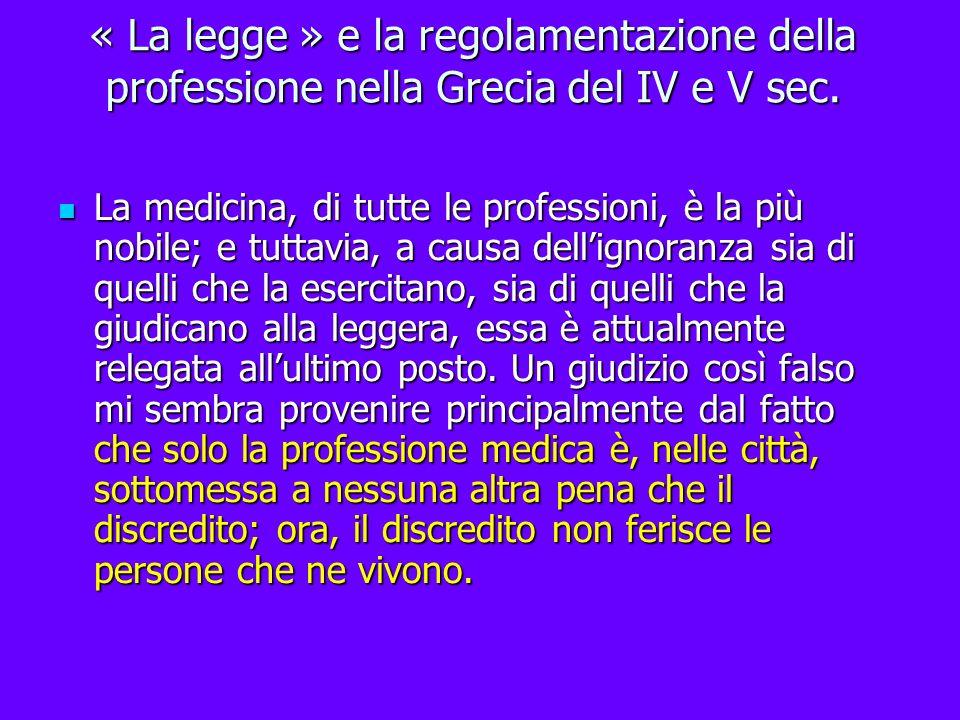« La legge » e la regolamentazione della professione nella Grecia del IV e V sec. La medicina, di tutte le professioni, è la più nobile; e tuttavia, a