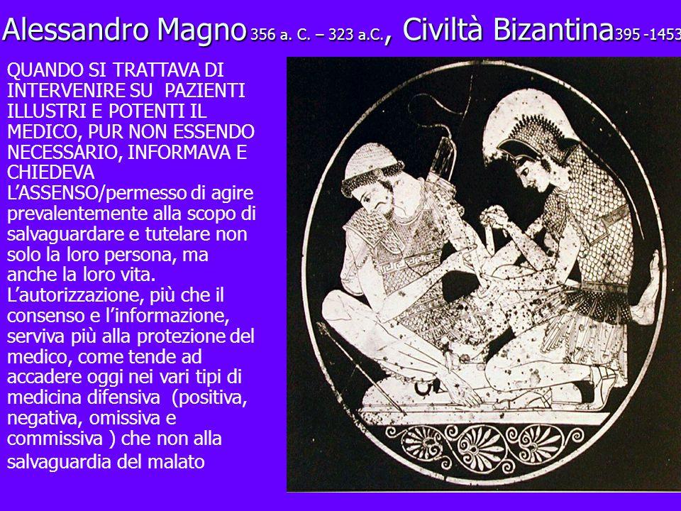 Alessandro Magno 356 a. C. – 323 a.C., Civiltà Bizantina 395 -1453 QUANDO SI TRATTAVA DI INTERVENIRE SU PAZIENTI ILLUSTRI E POTENTI IL MEDICO, PUR NON