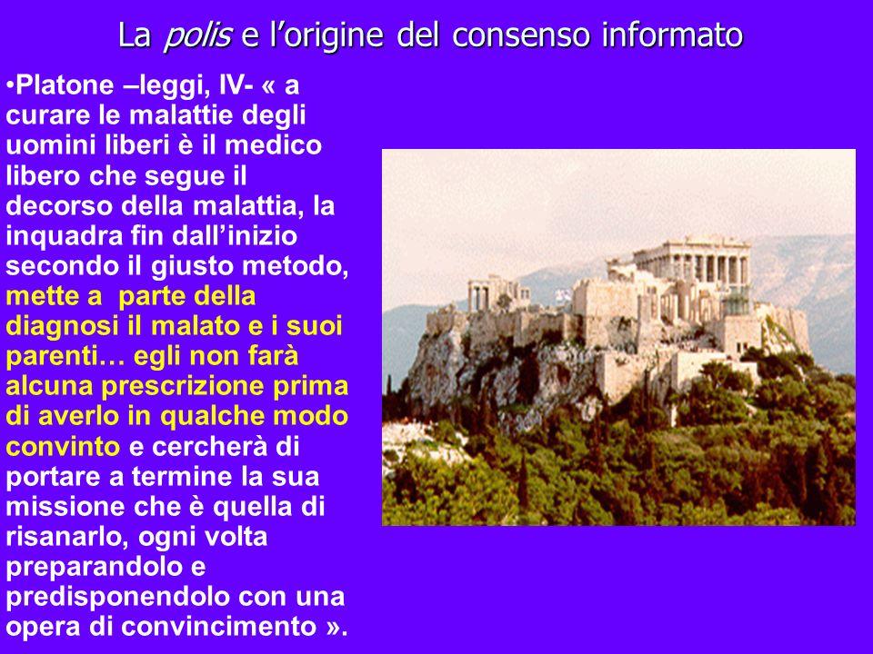 La polis e lorigine del consenso informato Platone –leggi, IV- « a curare le malattie degli uomini liberi è il medico libero che segue il decorso dell