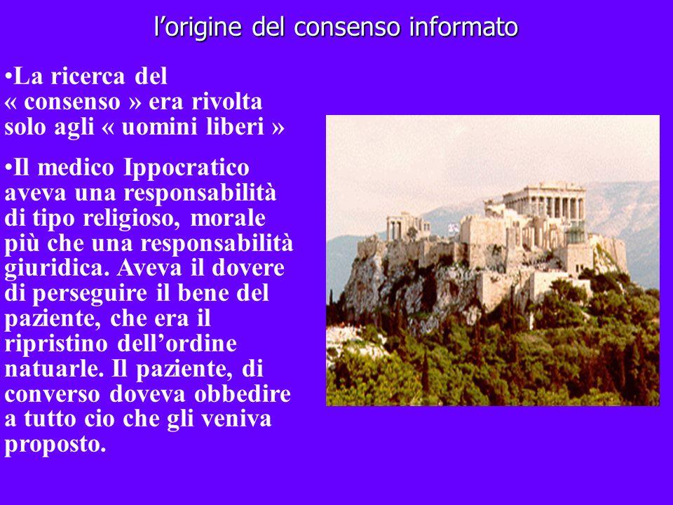 lorigine del consenso informato lorigine del consenso informato La ricerca del « consenso » era rivolta solo agli « uomini liberi » Il medico Ippocrat