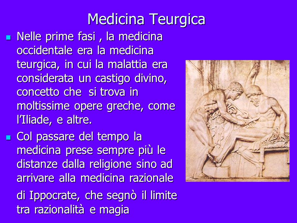 Medicina Teurgica Nelle prime fasi, la medicina occidentale era la medicina teurgica, in cui la malattia era considerata un castigo divino, concetto c