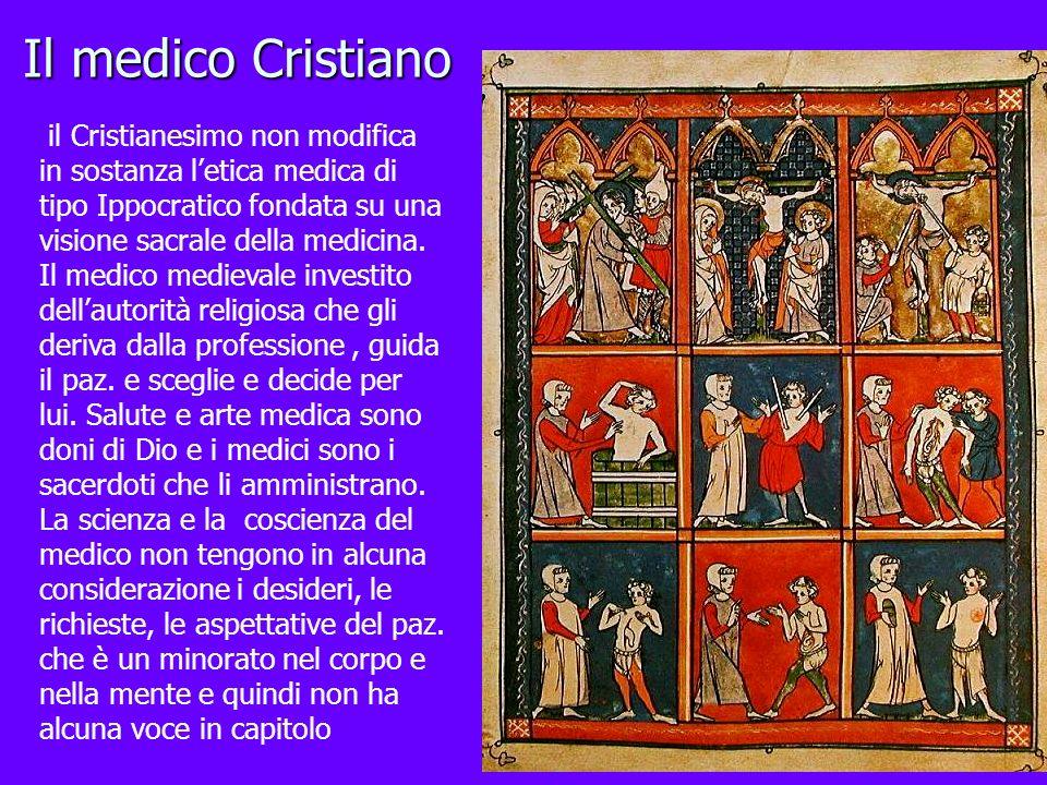 Il medico Cristiano il Cristianesimo non modifica in sostanza letica medica di tipo Ippocratico fondata su una visione sacrale della medicina. Il medi