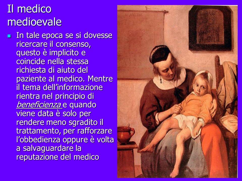 Il medico medioevale In tale epoca se si dovesse ricercare il consenso, questo è implicito e coincide nella stessa richiesta di aiuto del paziente al